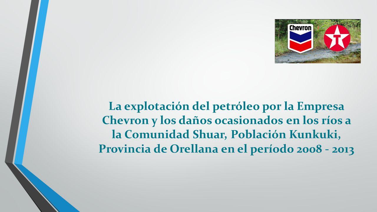 La explotación del petróleo por la Empresa Chevron y los daños ocasionados en los ríos a la Comunidad Shuar, Población Kunkuki, Provincia de Orellana