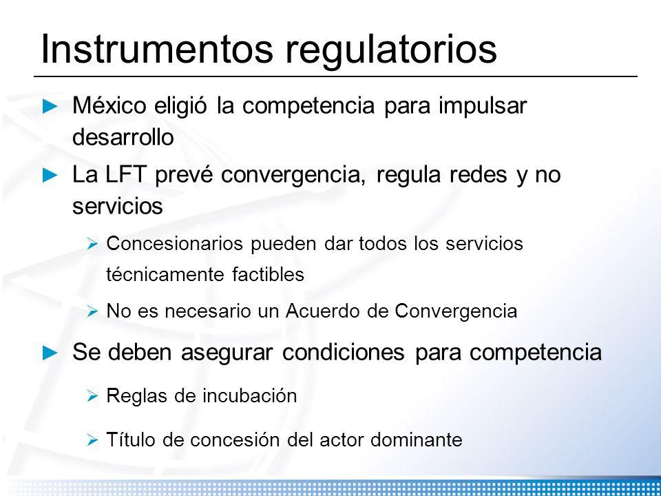 Instrumentos regulatorios México eligió la competencia para impulsar desarrollo La LFT prevé convergencia, regula redes y no servicios Concesionarios