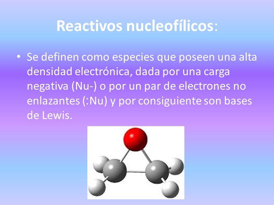 Reactivos nucleofílicos: Se definen como especies que poseen una alta densidad electrónica, dada por una carga negativa (Nu-) o por un par de electron