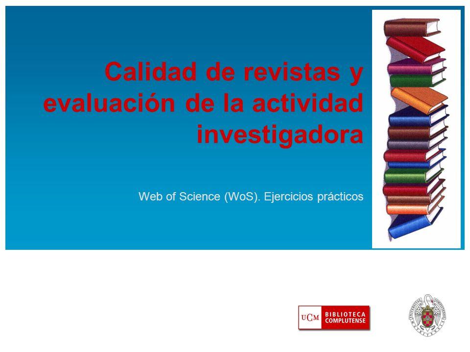 Calidad de revistas y evaluación de la actividad investigadora Web of Science (WoS).