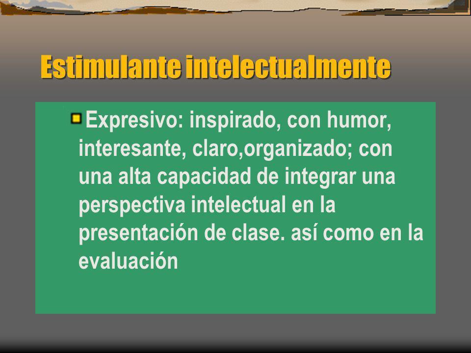 Estimulante intelectualmente Expresivo: inspirado, con humor, interesante, claro,organizado; con una alta capacidad de integrar una perspectiva intele