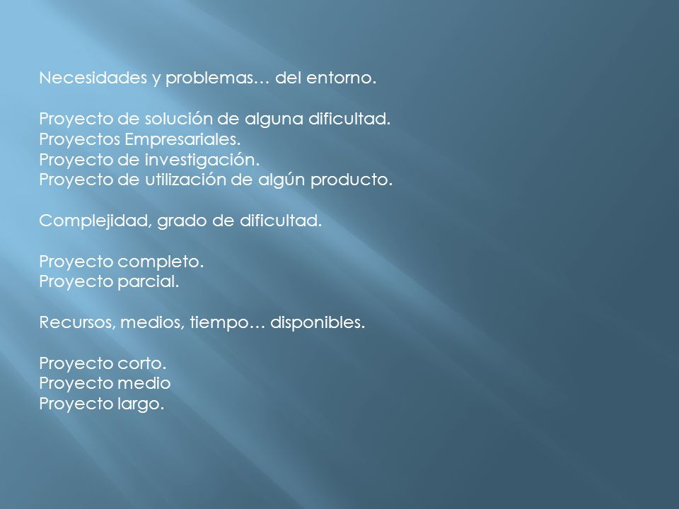 Necesidades y problemas… del entorno. Proyecto de solución de alguna dificultad. Proyectos Empresariales. Proyecto de investigación. Proyecto de utili