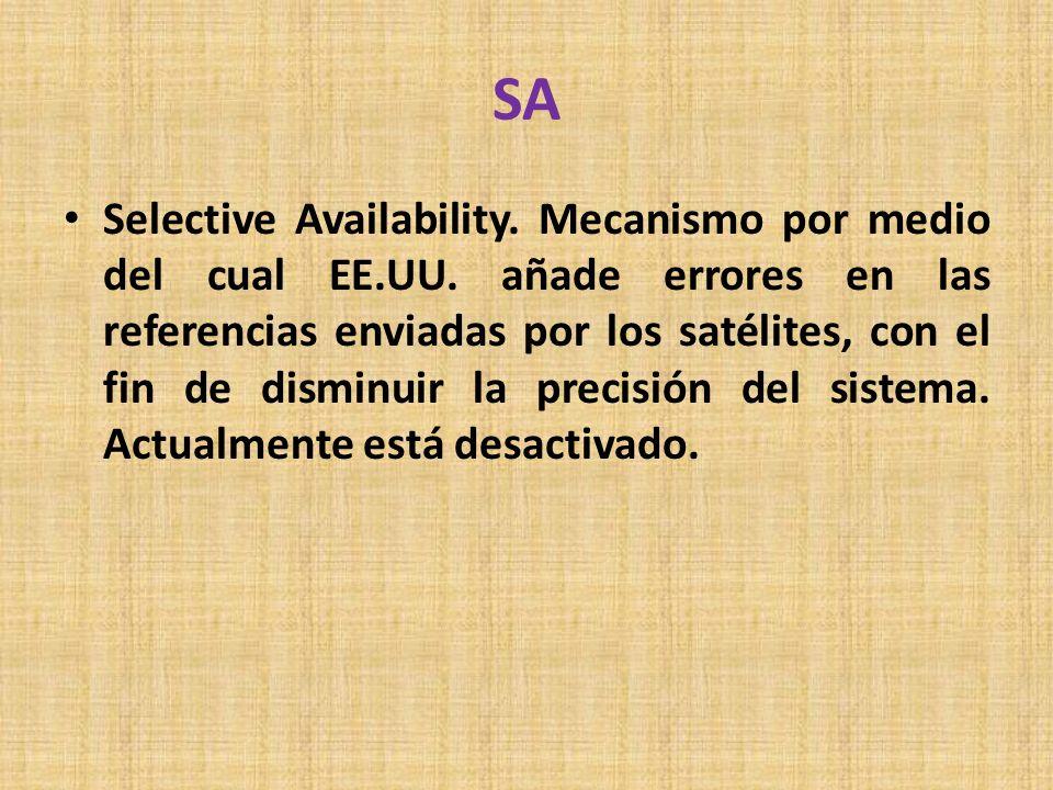 SA Selective Availability. Mecanismo por medio del cual EE.UU. añade errores en las referencias enviadas por los satélites, con el fin de disminuir la