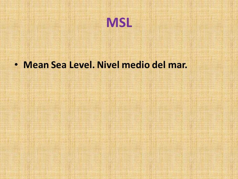 MSL Mean Sea Level. Nivel medio del mar.