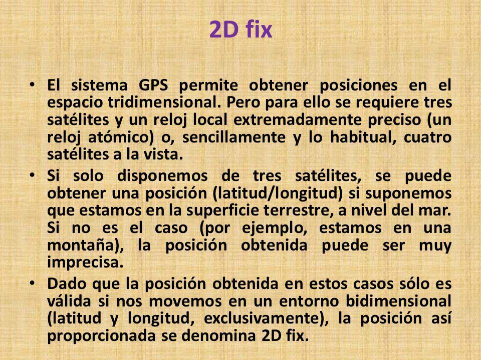 2D fix El sistema GPS permite obtener posiciones en el espacio tridimensional. Pero para ello se requiere tres satélites y un reloj local extremadamen