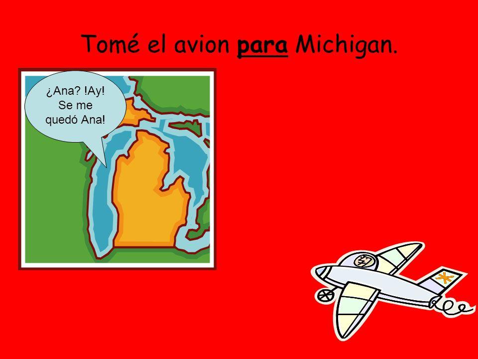 Tomé el avion para Michigan. ¿Ana !Ay! Se me quedó Ana!