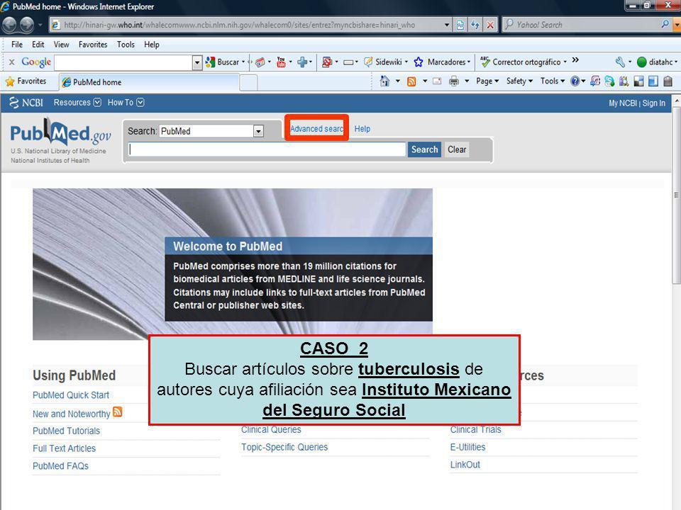CASO 2 Buscar artículos sobre tuberculosis de autores cuya afiliación sea Instituto Mexicano del Seguro Social