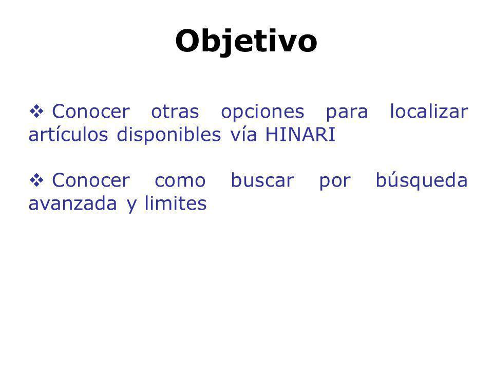Objetivo Conocer otras opciones para localizar artículos disponibles vía HINARI Conocer como buscar por búsqueda avanzada y limites