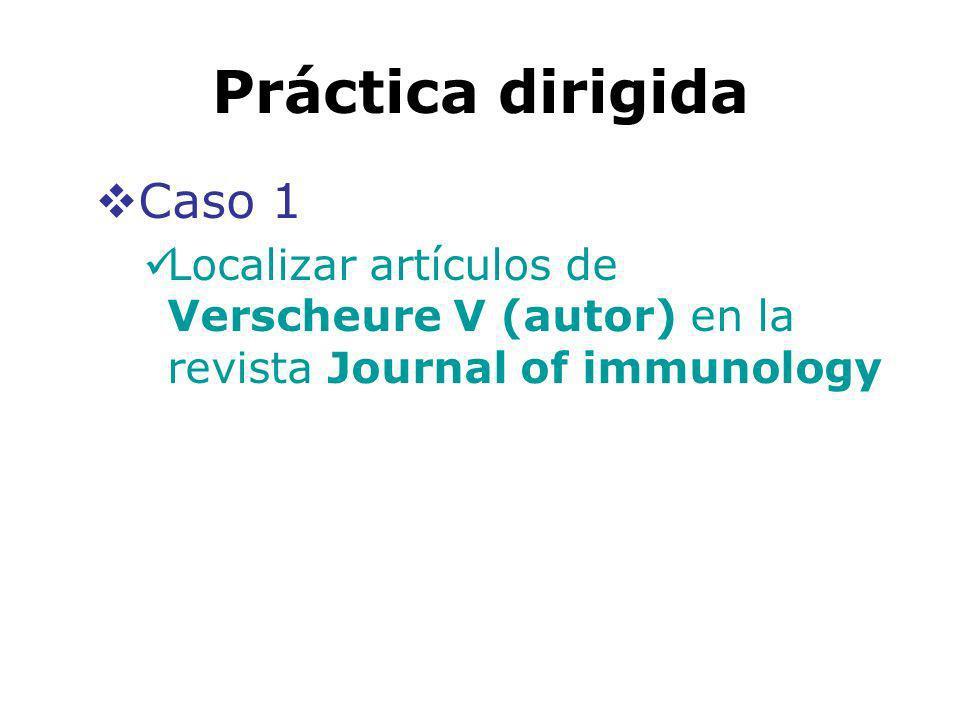 Práctica dirigida Caso 1 Localizar artículos de Verscheure V (autor) en la revista Journal of immunology