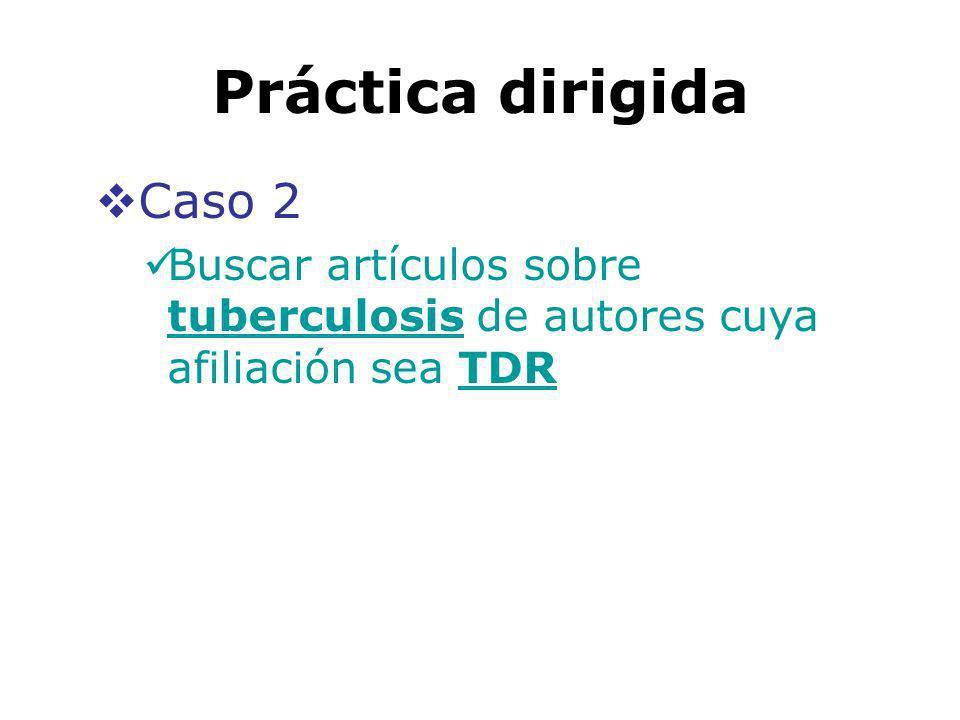 Práctica dirigida Caso 2 Buscar artículos sobre tuberculosis de autores cuya afiliación sea TDR