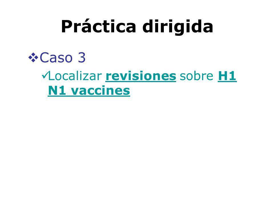Práctica dirigida Caso 3 Localizar revisiones sobre H1 N1 vaccines