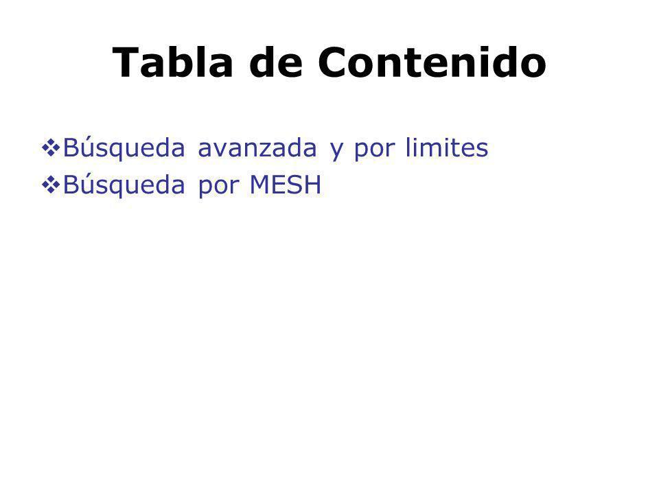 Tabla de Contenido Búsqueda avanzada y por limites Búsqueda por MESH