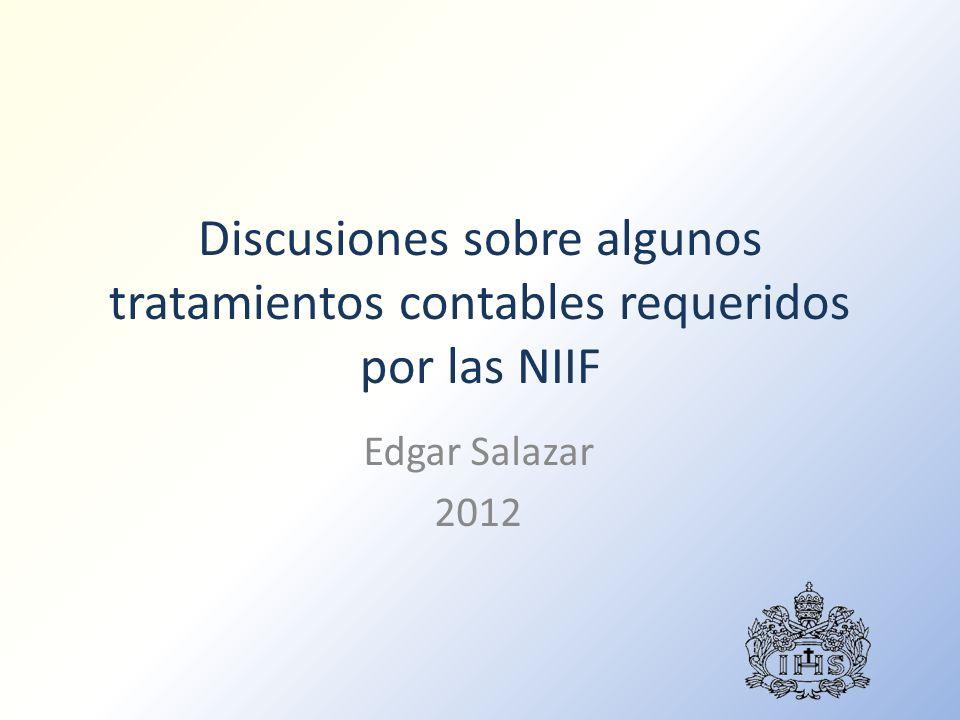 Discusiones sobre algunos tratamientos contables requeridos por las NIIF Edgar Salazar 2012