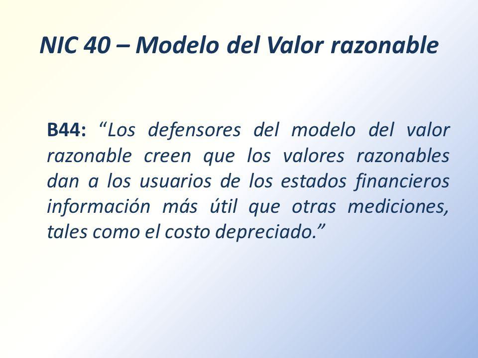 NIC 40 – Modelo del Valor razonable B44: Los defensores del modelo del valor razonable creen que los valores razonables dan a los usuarios de los esta