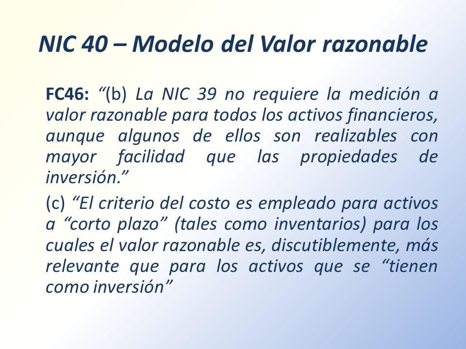 NIC 40 – Modelo del Valor razonable FC46: (b) La NIC 39 no requiere la medición a valor razonable para todos los activos financieros, aunque algunos d