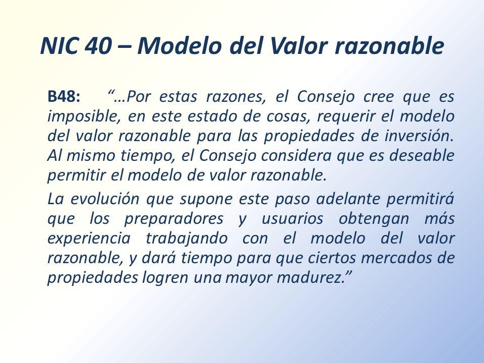 NIC 40 – Modelo del Valor razonable B48: …Por estas razones, el Consejo cree que es imposible, en este estado de cosas, requerir el modelo del valor r