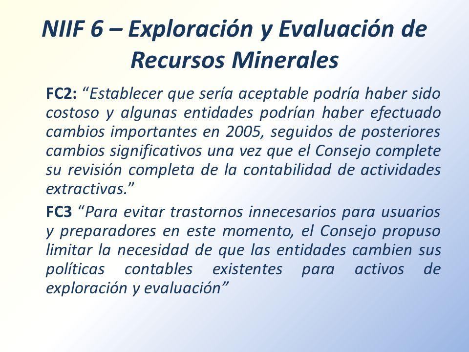 NIIF 6 – Exploración y Evaluación de Recursos Minerales FC2: Establecer que sería aceptable podría haber sido costoso y algunas entidades podrían habe