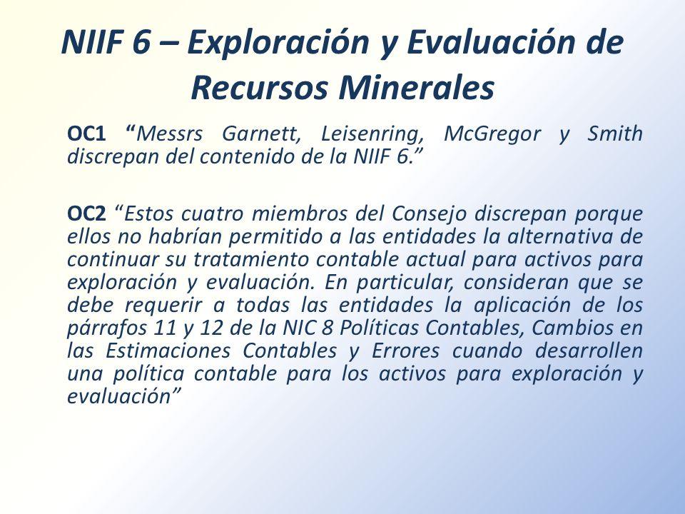 NIIF 6 – Exploración y Evaluación de Recursos Minerales OC1 Messrs Garnett, Leisenring, McGregor y Smith discrepan del contenido de la NIIF 6. OC2 Est