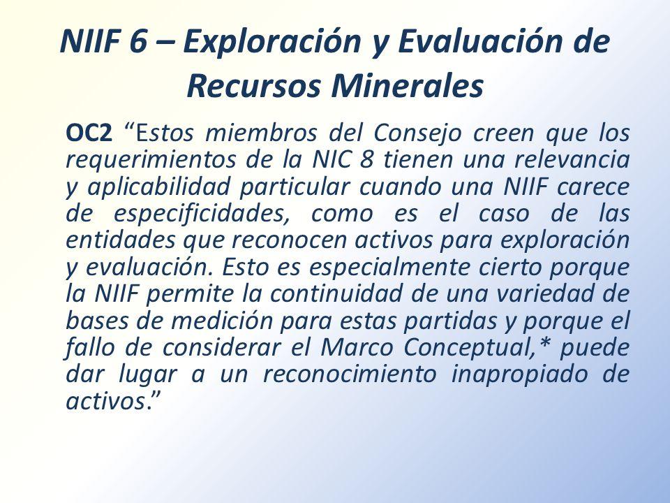 NIIF 6 – Exploración y Evaluación de Recursos Minerales OC2 Estos miembros del Consejo creen que los requerimientos de la NIC 8 tienen una relevancia