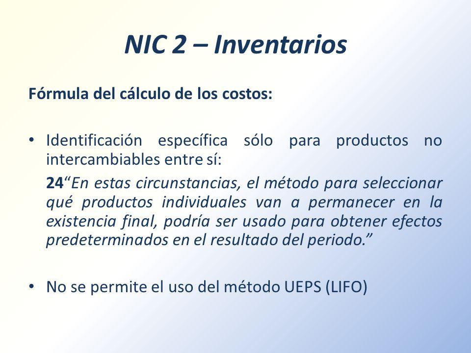 NIC 2 – Inventarios Fórmula del cálculo de los costos: Identificación específica sólo para productos no intercambiables entre sí: 24En estas circunsta