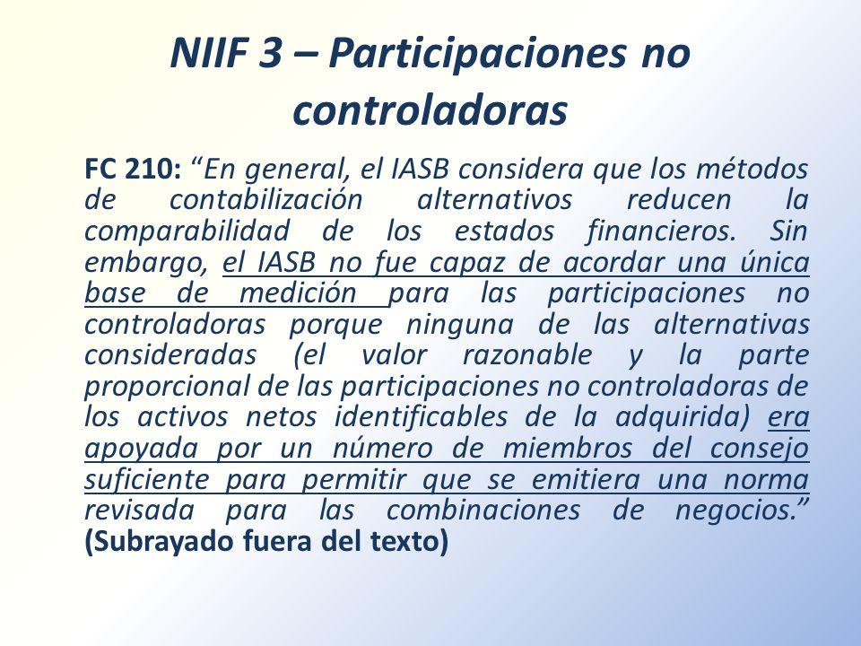 NIIF 3 – Participaciones no controladoras FC 210: En general, el IASB considera que los métodos de contabilización alternativos reducen la comparabili