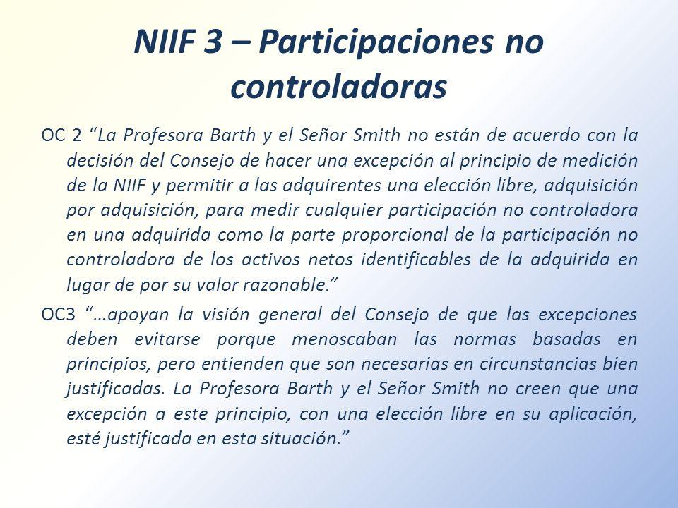 NIIF 3 – Participaciones no controladoras OC 2 La Profesora Barth y el Señor Smith no están de acuerdo con la decisión del Consejo de hacer una excepc