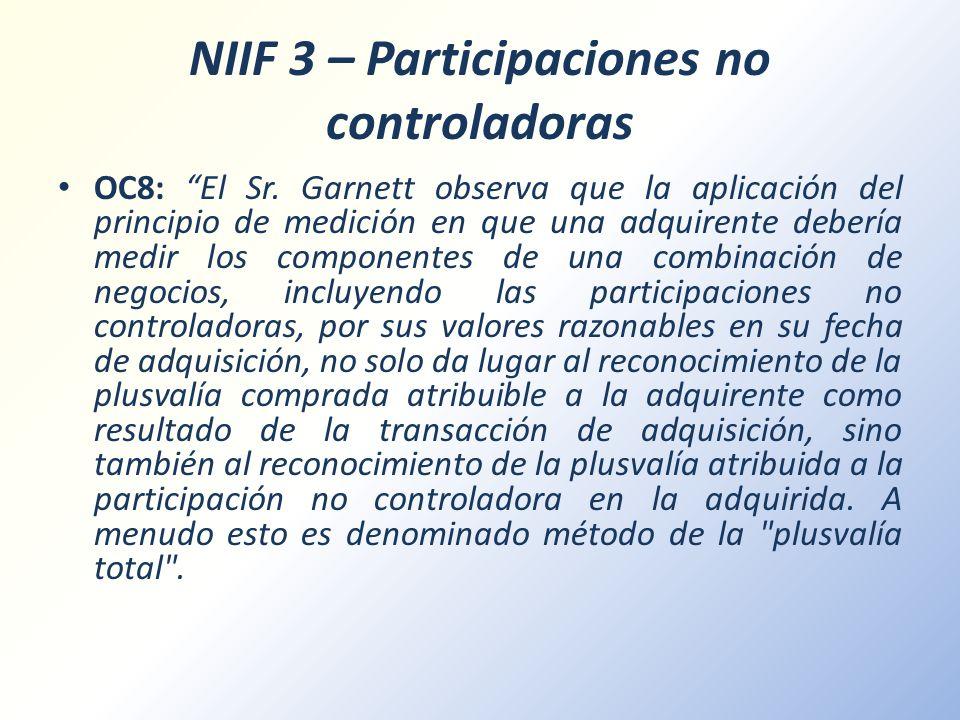 NIIF 3 – Participaciones no controladoras OC8: El Sr. Garnett observa que la aplicación del principio de medición en que una adquirente debería medir