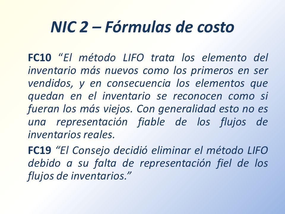 NIC 2 – Fórmulas de costo FC10 El método LIFO trata los elemento del inventario más nuevos como los primeros en ser vendidos, y en consecuencia los el