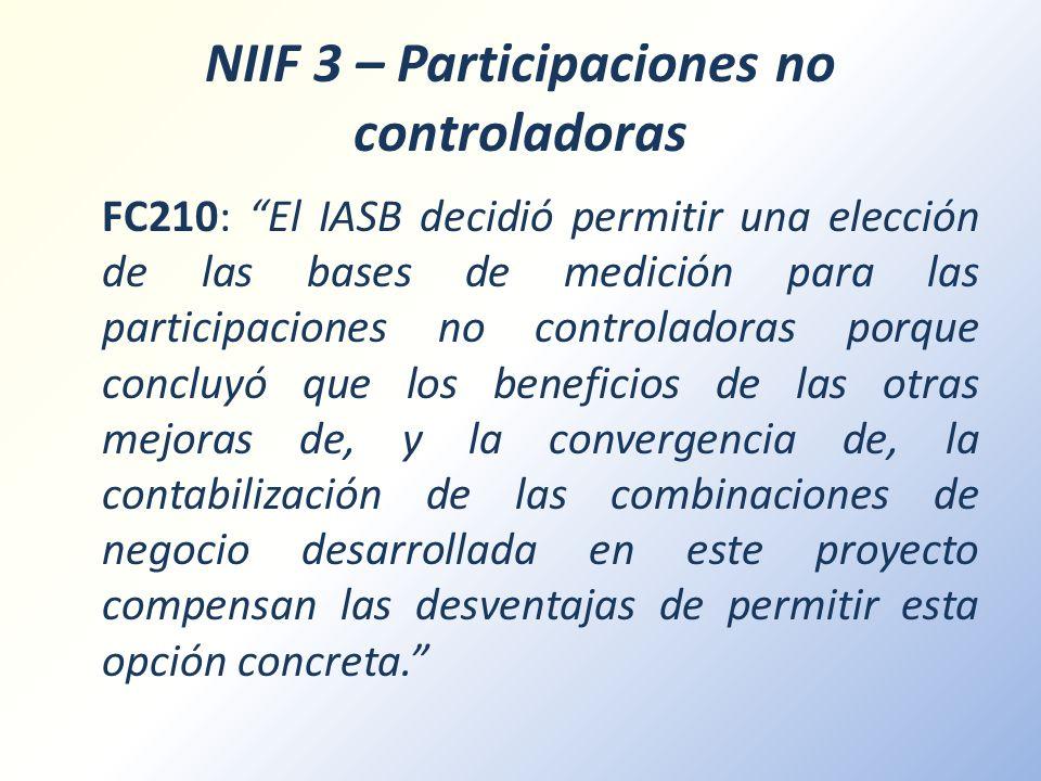 NIIF 3 – Participaciones no controladoras FC210: El IASB decidió permitir una elección de las bases de medición para las participaciones no controlado