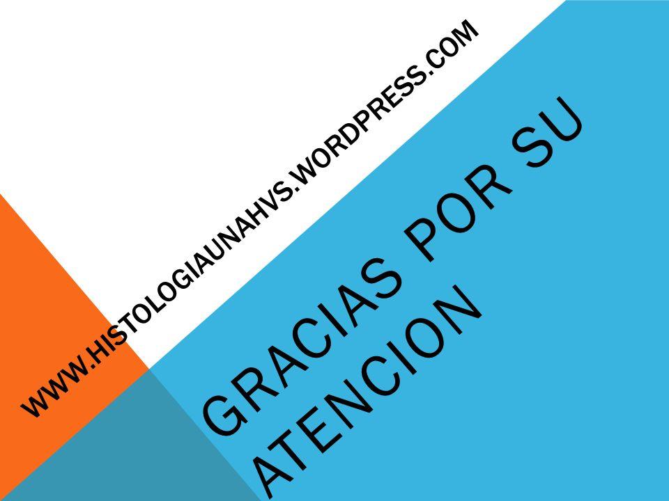 WWW.HISTOLOGIAUNAHVS.WORDPRESS.COM GRACIAS POR SU ATENCION