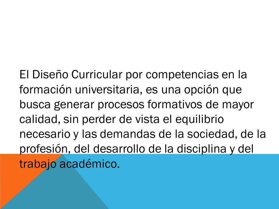 El Diseño Curricular por competencias en la formación universitaria, es una opción que busca generar procesos formativos de mayor calidad, sin perder