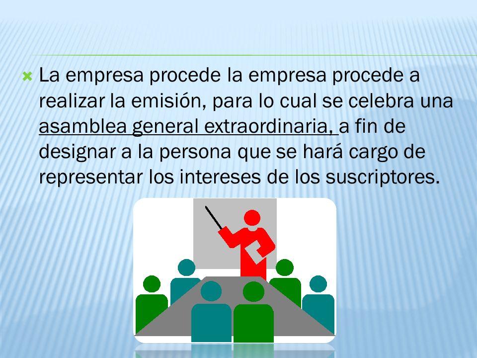 La empresa procede la empresa procede a realizar la emisión, para lo cual se celebra una asamblea general extraordinaria, a fin de designar a la perso