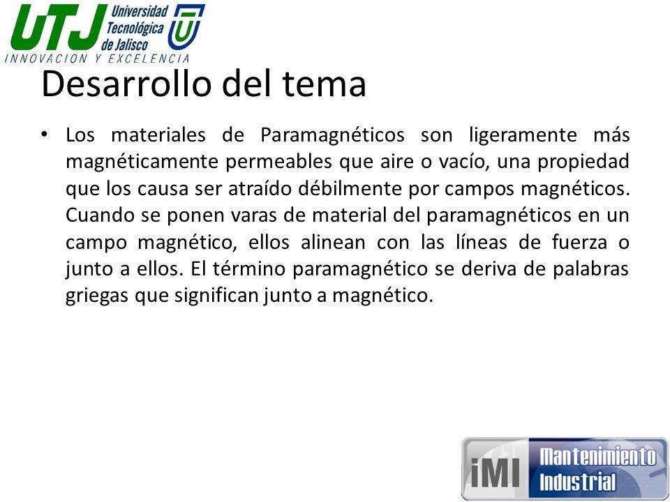 Desarrollo del tema Los materiales de Paramagnéticos son ligeramente más magnéticamente permeables que aire o vacío, una propiedad que los causa ser atraído débilmente por campos magnéticos.