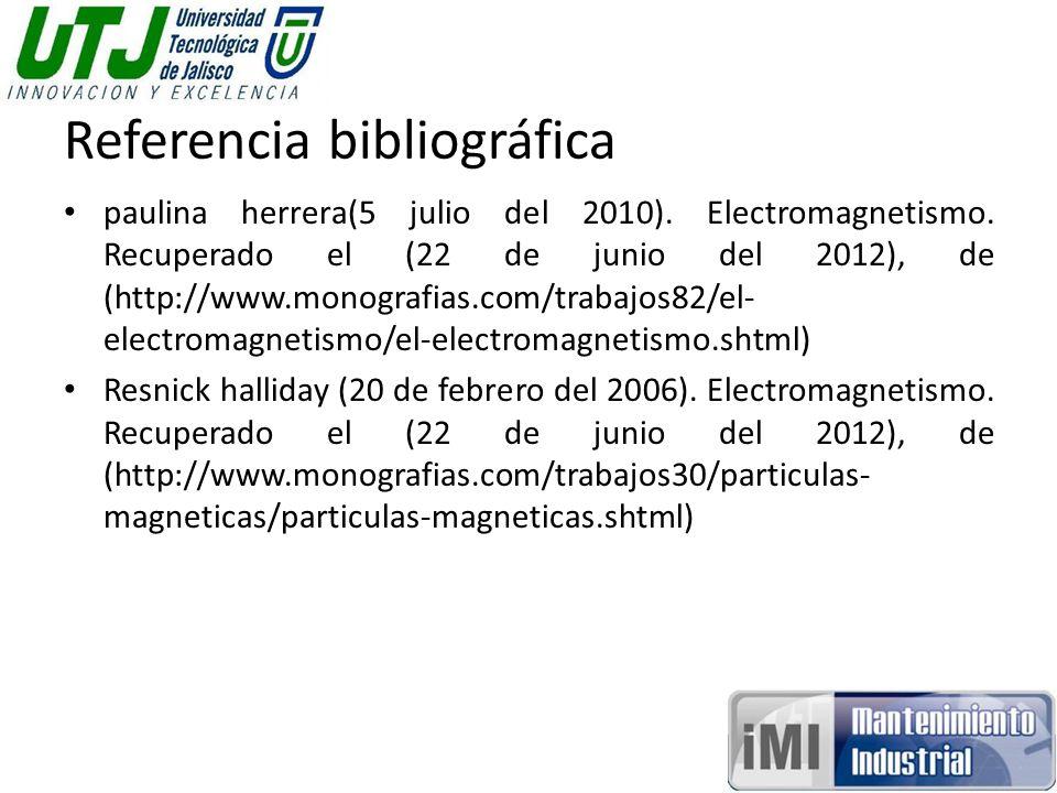 Referencia bibliográfica paulina herrera(5 julio del 2010). Electromagnetismo. Recuperado el (22 de junio del 2012), de (http://www.monografias.com/tr