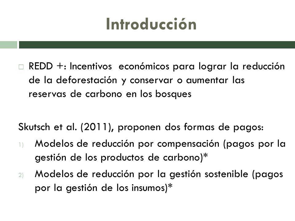 Introducción REDD +: Incentivos económicos para lograr la reducción de la deforestación y conservar o aumentar las reservas de carbono en los bosques Skutsch et al.