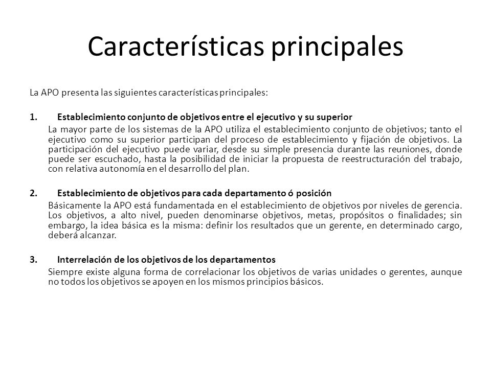 Características principales La APO presenta las siguientes características principales: 1.Establecimiento conjunto de objetivos entre el ejecutivo y s