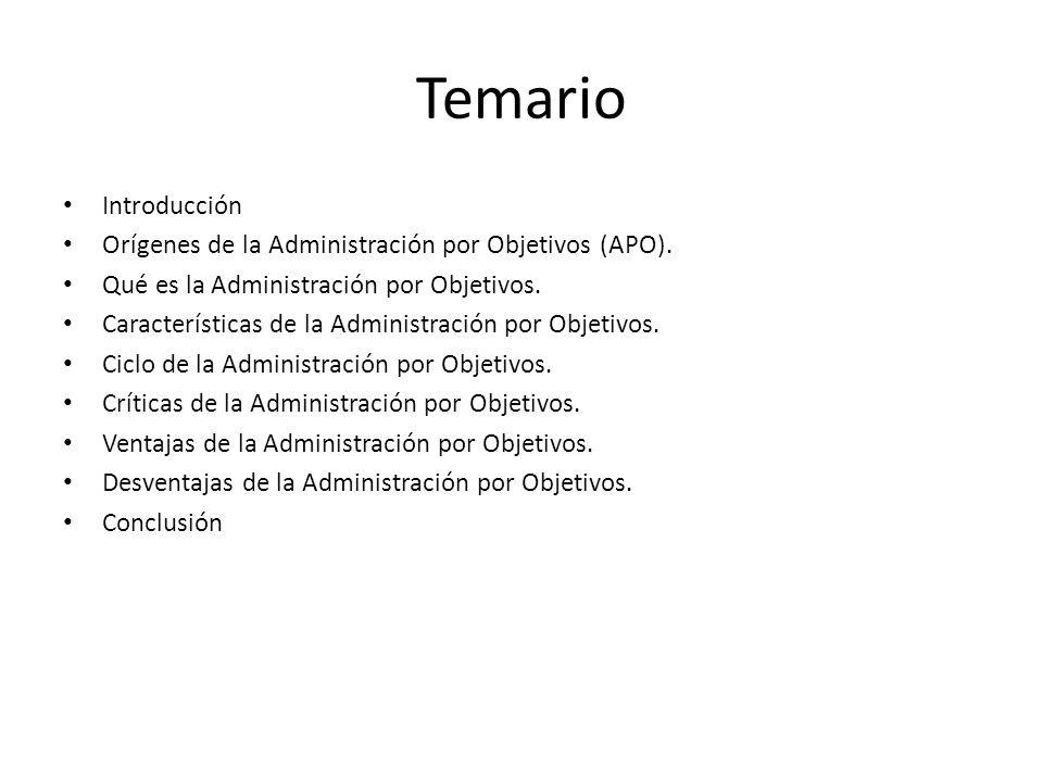 Temario Introducción Orígenes de la Administración por Objetivos (APO). Qué es la Administración por Objetivos. Características de la Administración p