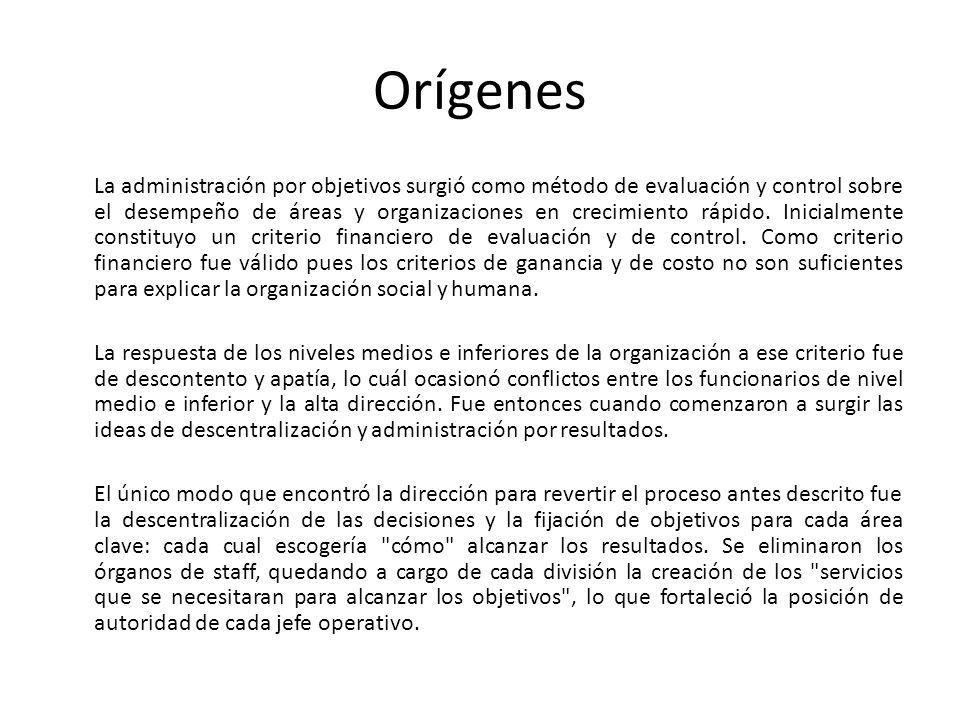 Orígenes La administración por objetivos surgió como método de evaluación y control sobre el desempeño de áreas y organizaciones en crecimiento rápido