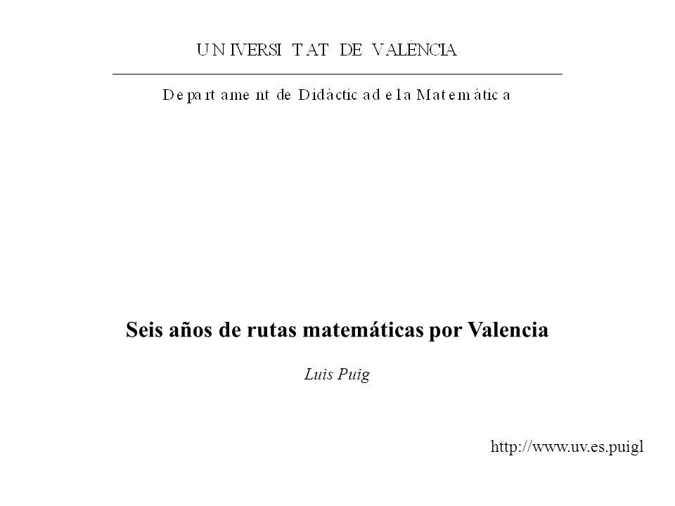 Seis años de rutas matemáticas por Valencia http://www.uv.es.puigl Luis Puig
