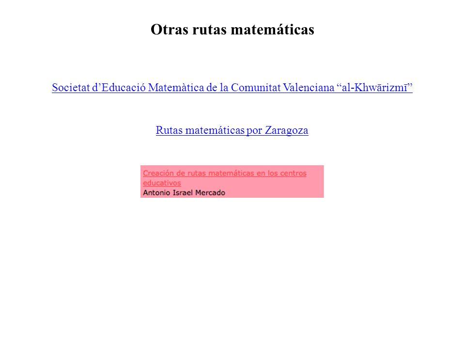 Otras rutas matemáticas Societat dEducació Matemàtica de la Comunitat Valenciana al-Khwārizmī Rutas matemáticas por Zaragoza