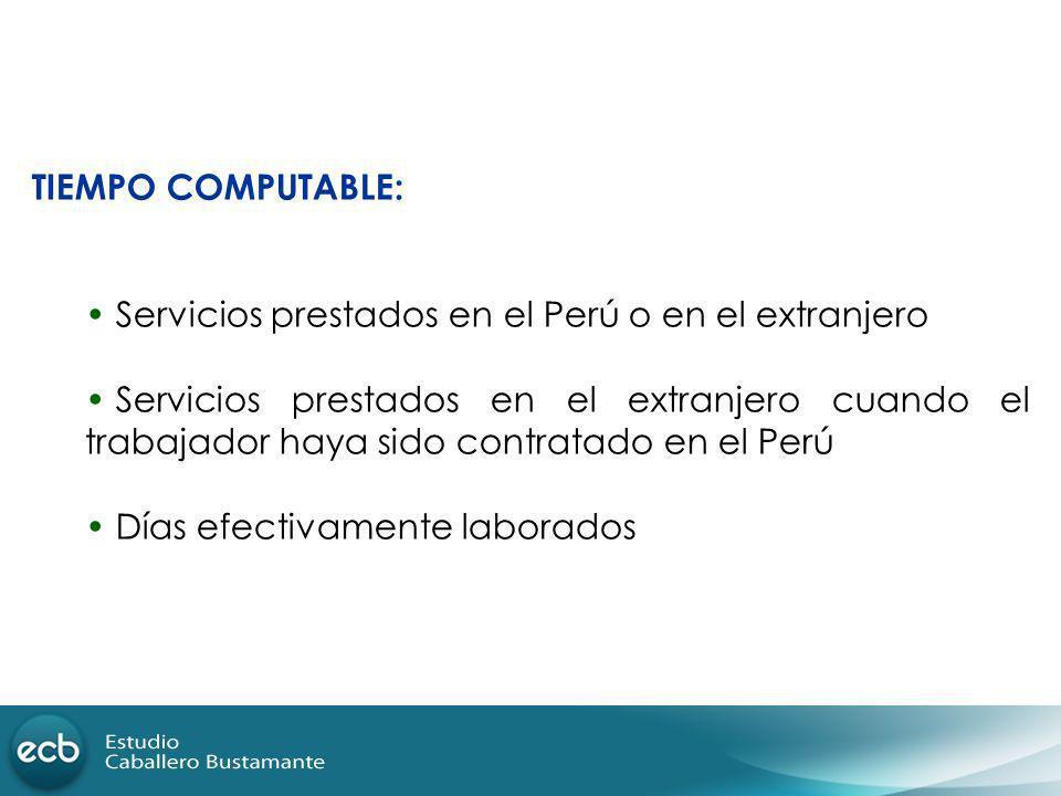 TIEMPO COMPUTABLE: Servicios prestados en el Perú o en el extranjero Servicios prestados en el extranjero cuando el trabajador haya sido contratado en