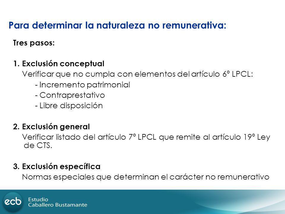 Para determinar la naturaleza no remunerativa: Tres pasos: 1. Exclusión conceptual Verificar que no cumpla con elementos del artículo 6º LPCL: - Incre
