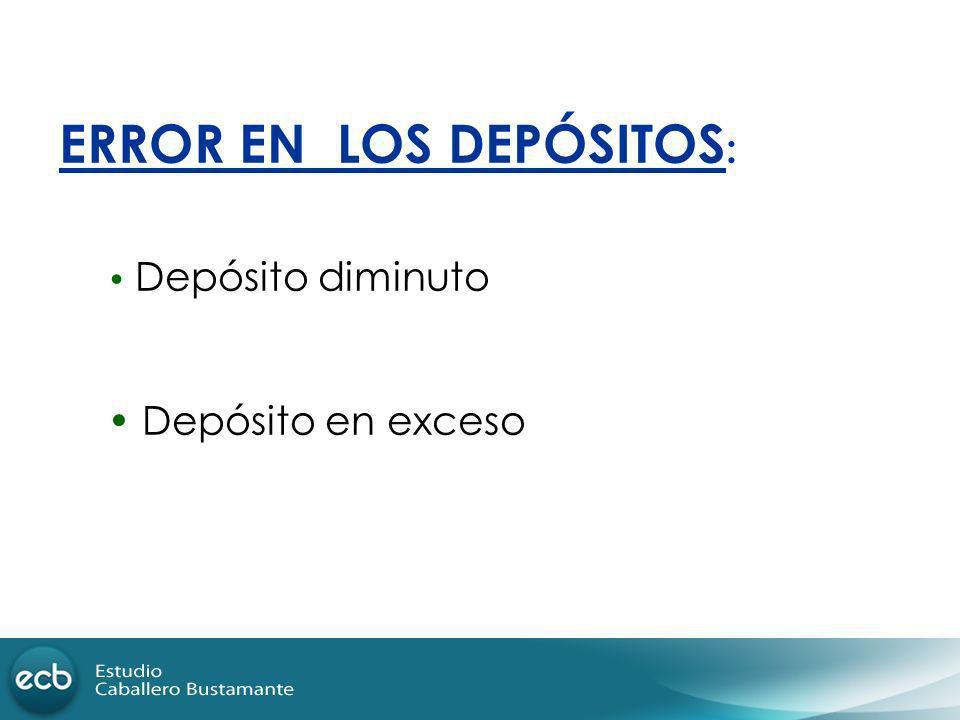 ERROR EN LOS DEPÓSITOS : Depósito diminuto Depósito en exceso