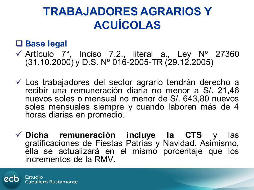 TRABAJADORES AGRARIOS Y ACUÍCOLAS Base legal Artículo 7°, Inciso 7.2., literal a., Ley Nº 27360 (31.10.2000) y D.S. Nº 016-2005-TR (29.12.2005) Los tr
