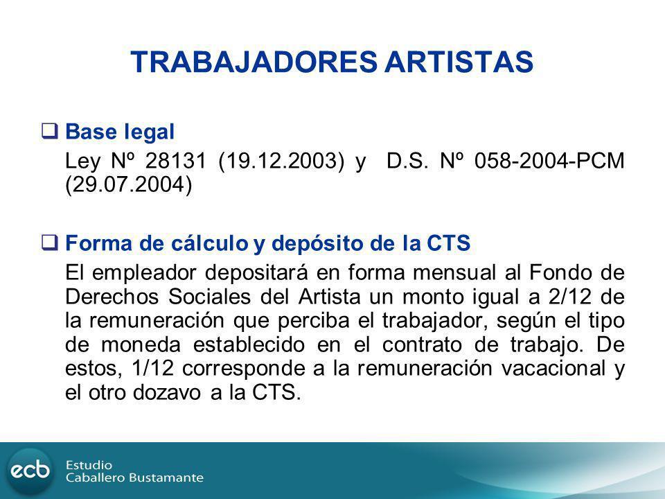 TRABAJADORES ARTISTAS Base legal Ley Nº 28131 (19.12.2003) y D.S. Nº 058-2004-PCM (29.07.2004) Forma de cálculo y depósito de la CTS El empleador depo
