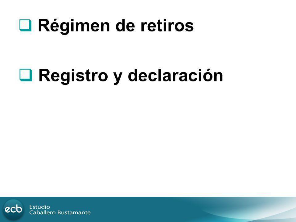 Régimen de retiros Registro y declaración