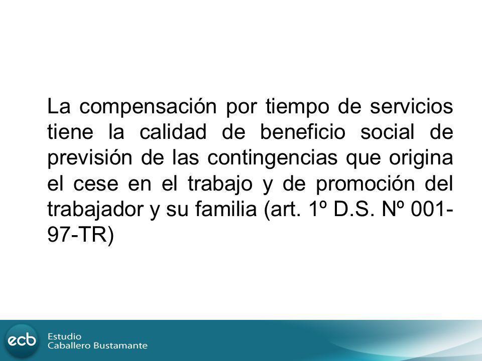 La compensación por tiempo de servicios tiene la calidad de beneficio social de previsión de las contingencias que origina el cese en el trabajo y de