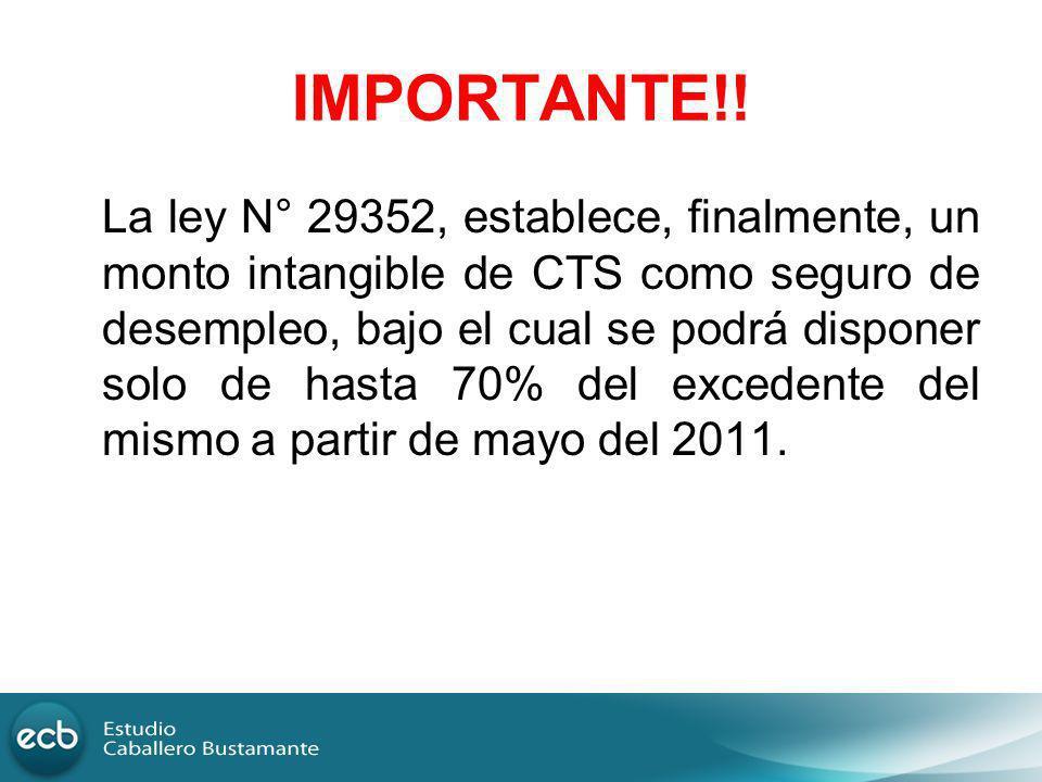IMPORTANTE!! La ley N° 29352, establece, finalmente, un monto intangible de CTS como seguro de desempleo, bajo el cual se podrá disponer solo de hasta