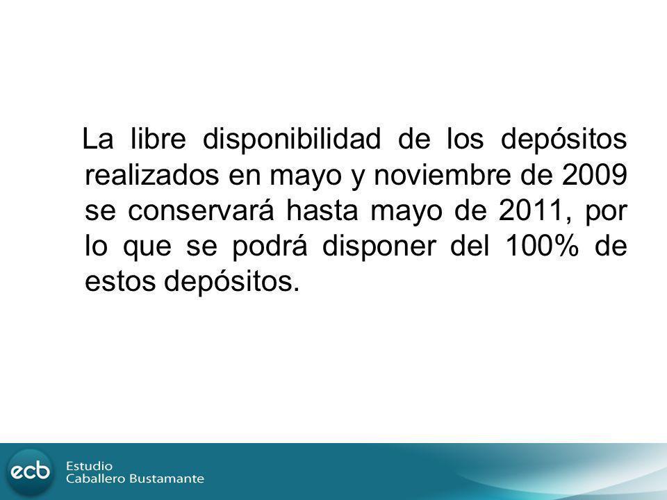 La libre disponibilidad de los depósitos realizados en mayo y noviembre de 2009 se conservará hasta mayo de 2011, por lo que se podrá disponer del 100