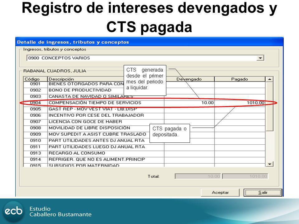Registro de intereses devengados y CTS pagada CTS generada desde el primer mes del periodo a liquidar. CTS pagada o depositada.